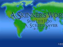 A skinner's World - Skin Like I Do (Wide Screen)